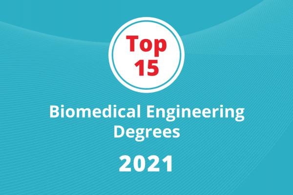 "The following text appears on a turquoise background: ""Top 15, Biomedical Engineering Degrees, 2021"""""